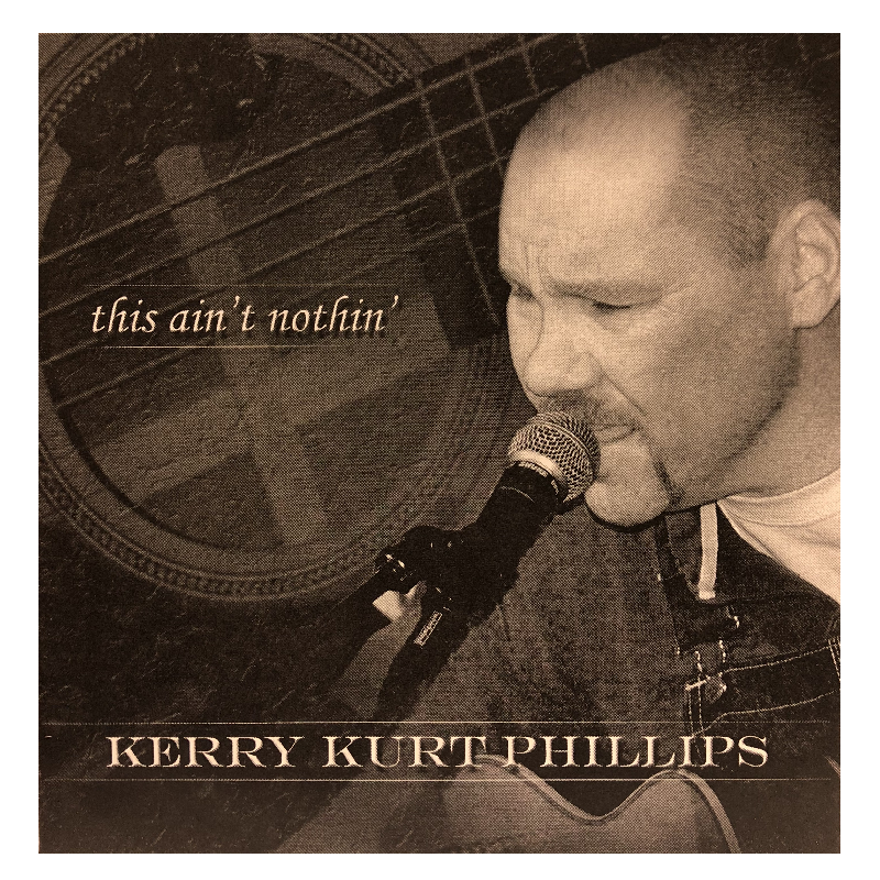 Kerry Kurt Phillips CD- This Ain't Nothin'